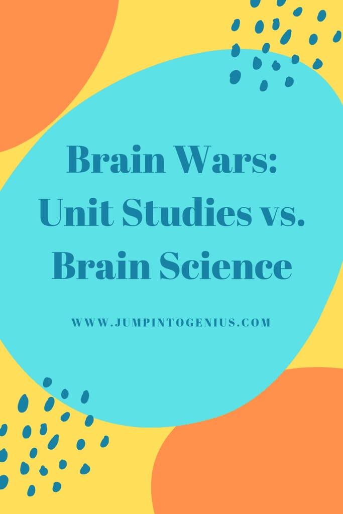 Brain Wars: Unit Studies vs. Brain Science