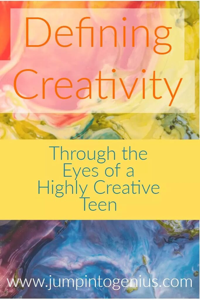 Defining Creativity, Through the Eyes of a Highly Creative Teen by Marla Szwast of Jump Into Genius