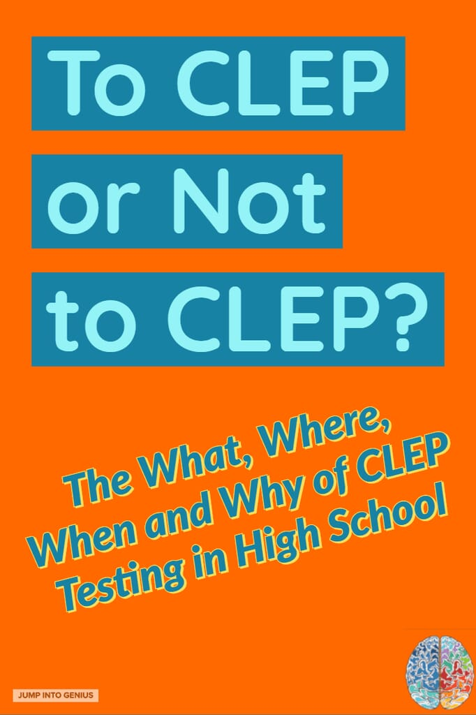 To CLEP or Not to CLEP The What, Where, When, and Why of CLEP Testing in High School