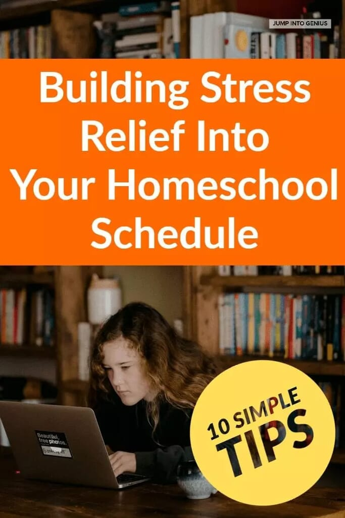 10 Simple Tips for Building Stress Relief Into Your Homeschool Schedule