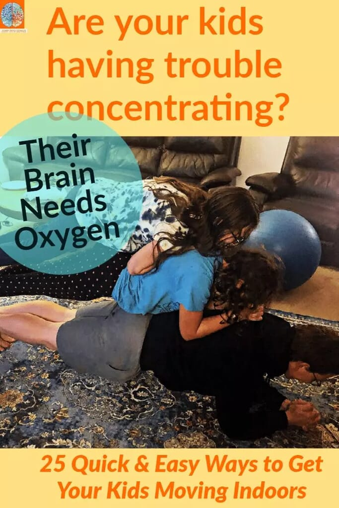 Are your kids having trouble concentrating? Their brain needs oxygen. 25 quick and easy ways to get your kids moving indoors.