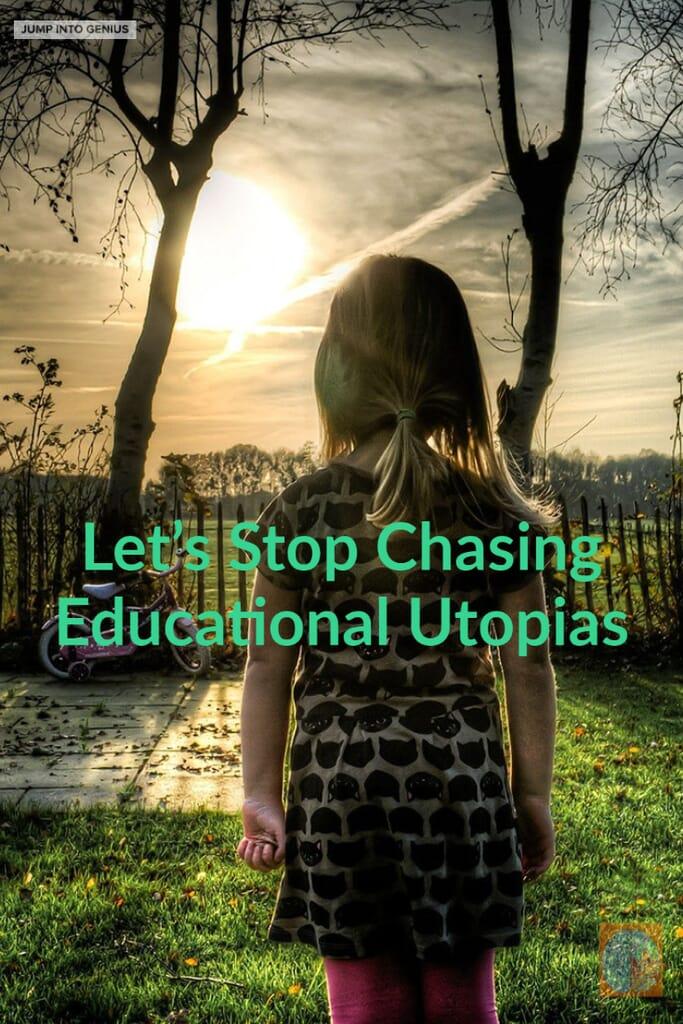 Let's Stop Chasing Educational Utopias